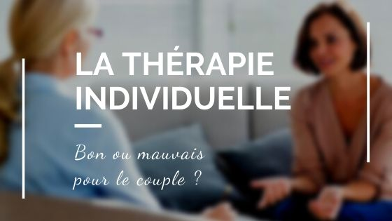 La thérapie individuel dans un couple, bon ou mauvais ?